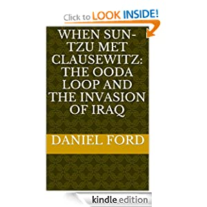 When Sun-tzu met Clausewitz: the OODA Loop and the invasion of Iraq Daniel Ford