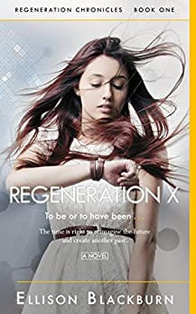 Regeneration X: To be or to have been (Regeneration Chronicles Book 1) by [Blackburn, Ellison]