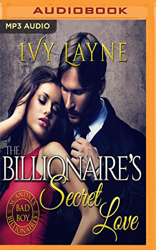 The Billionaire's Secret Love (Scandals of the Bad Boy Billionaires Series)