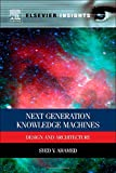 Next Generation Knowledge Machines : Design and Architecture, Ahamed, Syed V., 0124166296