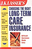 img - for J.K. Lasser's Choosing the Right Long-Term Care Insurance (J.K. Lasser--Practical Guides for All Your Financial Needs) book / textbook / text book