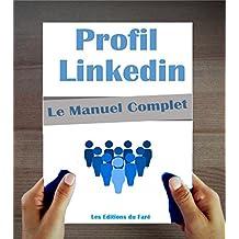 Le manuel du profil Linkedin: Kit de rédaction par étapes, 15 modèles de profils (French Edition)