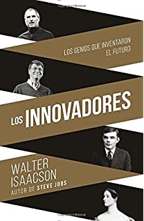 Innovadores (Innovators-SP): Los genios que inventaron el futuro (Spanish Edition