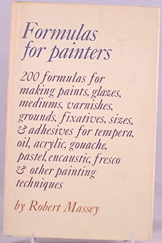 formulas-for-painters-200-formulas-for-making-paints-glazes-mediums-varnishes-grounds-fixatives-size