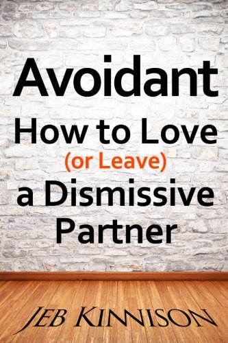 Avoidant: How to Love (or Leave) a Dismissive Partner (Best Way To Leave A Marriage)