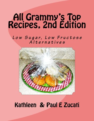 fructose+health Products : All Grammy's Top Recipes, 2nd Edition: Low Sugar, Low Fructose Alternatives (All Grammy's Recipes) (Volume 2)