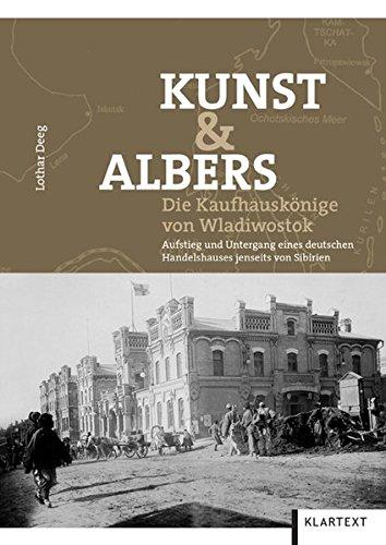 kunst-albers-die-kaufhausknige-von-wladiwostok-aufstieg-und-untergang-eines-deutschen-handelshauses-jenseits-von-sibirien