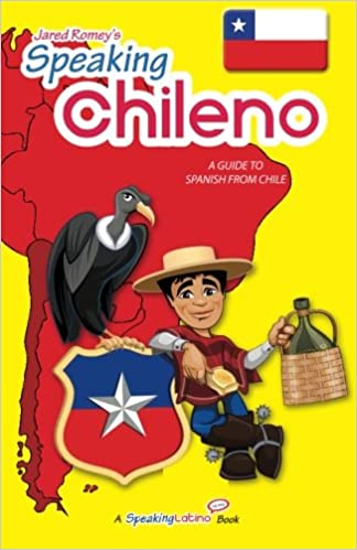 Speaking Chileno: A Guide to Spanish from Chile: Amazon.es: Jared Romey: Libros en idiomas extranjeros