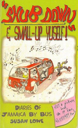 Shub Down & Small-up Yuself! Diaries of Jamaica by Bus (Jamaican Diaries  Book 1)