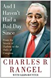 And I Haven't Had a Bad Day Since, Charles B. Rangel, 0312372523