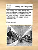 The History and Antiquities of the County of Essex Compiled from the Best and Most Ancient Historians; by Philip Morant, In, Philip Morant, 1140970461