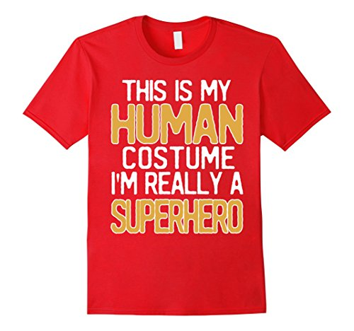 Superhero Costume Idea (Mens This Is My Human Costume I'm Really A Superhero T-Shirt Medium Red)