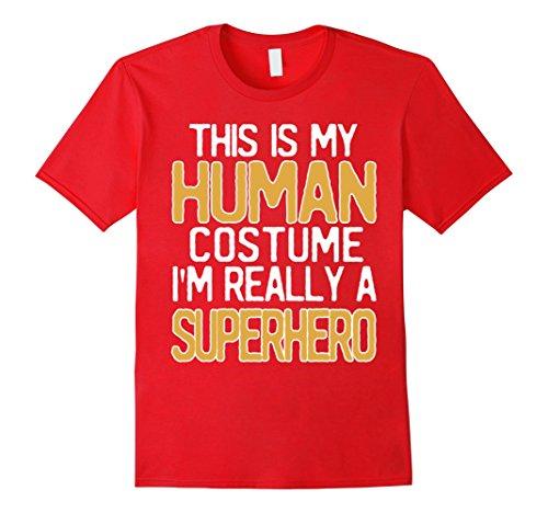 Superhero Costume Idea (Mens This Is My Human Costume I'm Really A Superhero T-Shirt Medium Red)