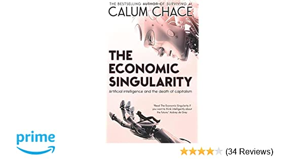 Amazon the economic singularity artificial intelligence and amazon the economic singularity artificial intelligence and the death of capitalism 9780993211645 calum chace books fandeluxe Choice Image