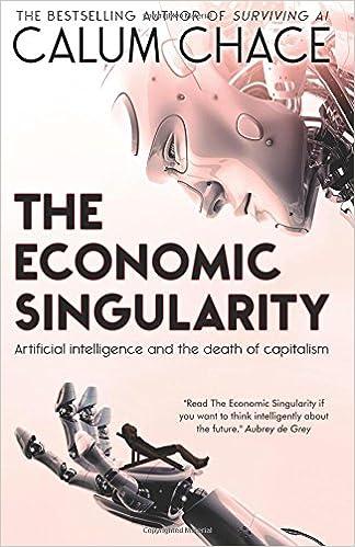 Amazon the economic singularity artificial intelligence and amazon the economic singularity artificial intelligence and the death of capitalism 9780993211645 calum chace books fandeluxe Gallery