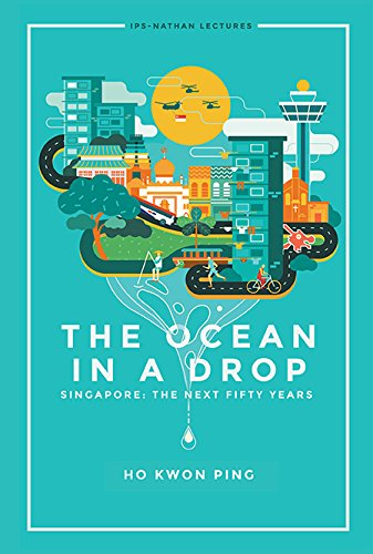 the-ocean-in-a-dropsingapore-the-next-fifty-years-ips-nathan-lectures