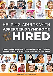 Helping Adults With Aspergers Syndrome Get Stay Hired Career Coaching Strategies For Professionals And