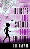 Aliens the Sequel: True Colours (Aliens Guide Book 2)