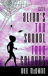 Aliens the Sequel:  True Colours (Aliens Guide Book 2)