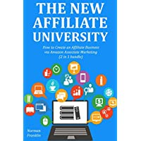 THE NEW AFFILIATE UNIVERSITY: How to Create an Affiliate Business via Amazon Associate Marketing  (2 in 1 bundle)