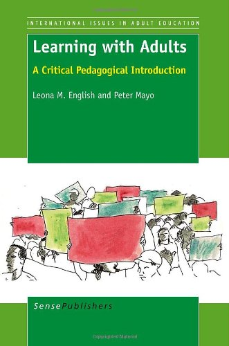 Learning with Adults: A Critical Pedagogical Introduction (International Issues in Adult Education)