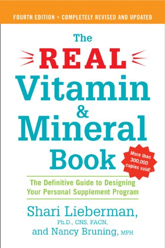 The Real Vitamin and Mineral Book, 4th edition: The Definitive Guide to Designing Your Personal Supplement Program