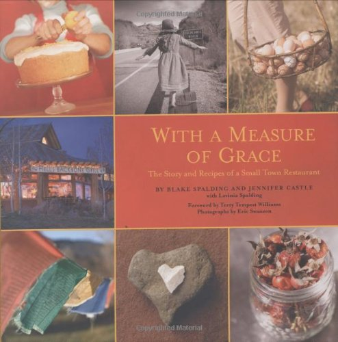 With a Measure of Grace: The Story and Recipes of a Small Town Restaurant by Blake Spalding, Jennifer Castle, Lavinia Spalding