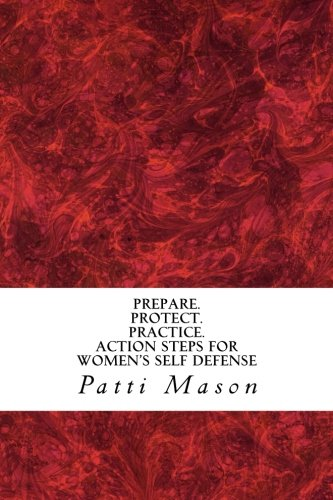Read Online Prepare. Protect. Practice. Action Steps For Women's Self Defense PDF