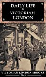 Daily Life in Victorian London : An Extraordinary