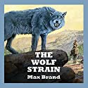 The Wolf Strain Audiobook by Max Brand Narrated by Jeff Harding