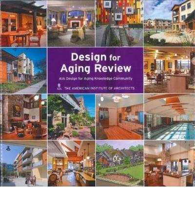 Design for Aging Review 2011: AIA Design for Aging Knowledge Community (Hardback) - Common