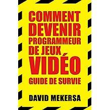 Comment devenir programmeur de jeux vidéo : Guide de survie: C'est quoi ce métier et comment l'apprendre sans aller à l'école ? (French Edition)