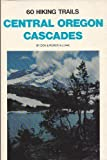Sixty Hiking Trails, Central Oregon Cascades, Don Lowe and Roberta Lowe, 0911518517