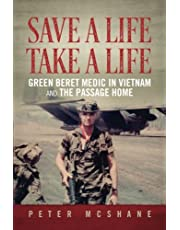 Save a Life, Take a Life: Green Beret Medic in Vietnam and the Passage Home