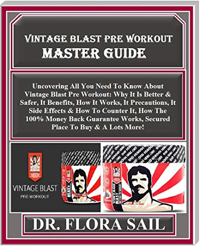 Vintage Blast Pre  Workout Master Guide: Uncovering All You Need To Know...