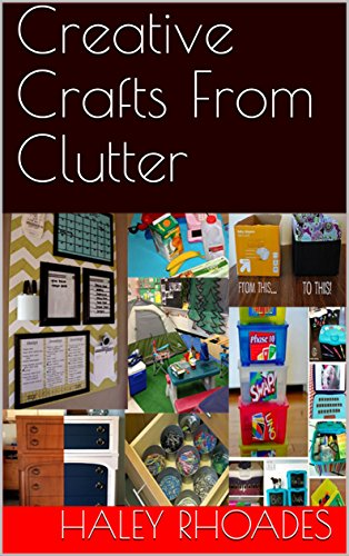 Creative Crafts From Clutter by [Rhoades, Haley]