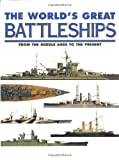 The World's Great Battleships: From the Middle Ages to the Present