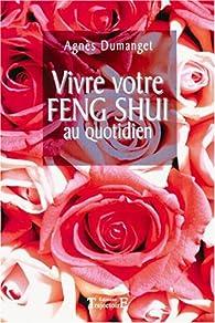 Vivre votre Feng Shui au quotidien par Agnès Dumanget