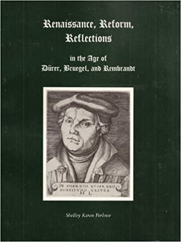 renaissance reform reflections in the age of durer bruegel and rembrandt master prints from the albion college collection