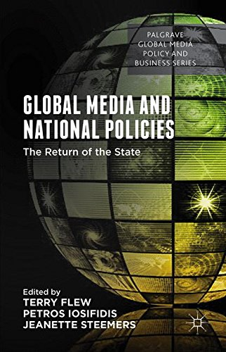 Global Media and National Policies: The Return of the State (Palgrave Global Media Policy and - Returns Internet Policy