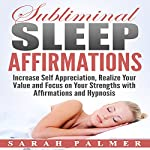 Subliminal Sleep Affirmations: Increase Self Appreciation, Realize Your Value and Focus on Your Strengths with Affirmations and Hypnosis | Sarah Palmer