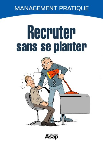Recruter sans se planter (French Edition)
