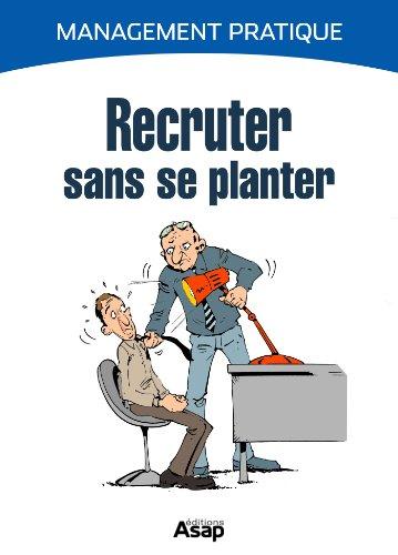Recruter sans se planter (French Edition)