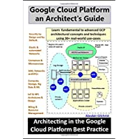 Google Cloud Platform an Architect's Guide: Learn fundamental to advanced GCP architectural concepts and techniques…