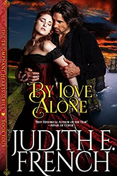 By Love Alone (The Triumphant Hearts Series) by [Judith E. French]
