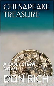 CHESAPEAKE TREASURE: A CASEY SHAW NOVEL (Mid Atlantic Adventure Series Book 2) by [RICH, DON]