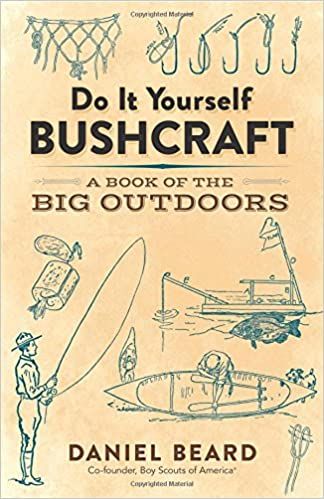 Do it yourself bushcraft a book of the big outdoors daniel beard do it yourself bushcraft a book of the big outdoors daniel beard 0800759816194 amazon books solutioingenieria Choice Image