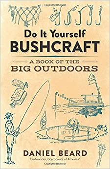 Do it yourself bushcraft a book of the big outdoors daniel beard do it yourself bushcraft a book of the big outdoors solutioingenieria Image collections