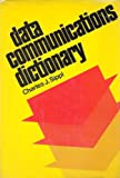 Data Communications Dictionary, Charles J. Sippl, 0442276222