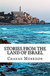 Stories From the Land of Israel (Biographies of Inspirational People in the History of Israel and the Return of the Jewish People to their Land Book 1)